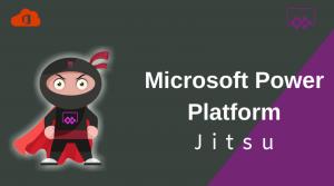Microsoft Power Platform Jitsu.